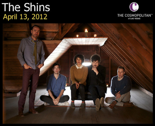 We're booked for the Shins at the Cosmopolitan Las Vegas. Bursty with excitement. AHHH!
