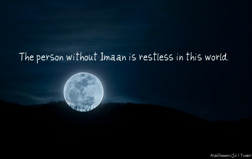 islamispeace:  islamicthinking:  The person without imaan is restless in this world.  Na'am