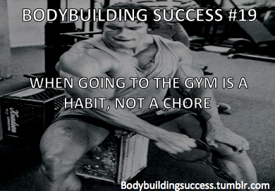 "bodybuildingsuccess:  ""Bodybuilding Success #19 When going to the gym is a habit, NOT a chore."""
