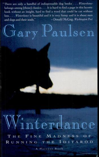 "Title: Winterdance (The Fine Madness of Running the Iditarod) Author: Gary Paulsen Don't think this is some boring biography like the ones we read about historical figures in high school. If you ever enjoyed Jack London books, you should pick this one up as soon as possible. If you've never heard of Jack London, this book will probably give you a taste for that kind of literature. Paulsen's story-telling technique is excellent, though sometimes he describes experiences a little out of order. While Jack London's books are largely written from the point of the view of the dog, Paulsen's book is very much from a human perspective. His trials and tribulations trying to prepare for this crazy race with a crazy bunch of dogs almost trump the actual experience of the race itself. My copy of the book declares on the front how it inspired the motion picture ""Snow Dogs"", but the striking difference between the two mediums is almost ridiculous. Snow Dogs is a comedy, a chuckle and a heartwarming ending at best. Winterdance is an exploration of the human condition and our individual relationships with nature and the universe with natural-feeling humor and beautiful honesty sprinkled evenly throughout the story. The dogs, humans, wild animals, and nature are all savage as hell but there is an incredible innocence to it all. The race is crazy, a killer, hard to finish and even more difficult to win. It is, indeed, a fine madness. I was doubtful about what the tone would be like, but it is very far from scientific and despite the constant descriptions of below-freezing temperatures, Paulsen is a warm writer that draws you in and lets you experience the wonder of it all right alongside him. He is full of good humor and determination even through circumstances that would have most of us intelligibly cursing the heavens and everything that exists, and he leaves nothing out - including embarrassing amounts of ignorance and just plain physical embarrassments. I almost wish he'd lingered more on the actual Iditarod (which all told, only took up about the last fourth of the book), but I don't feel at all unsatisfied by all the things this book gave me to think about. This isn't the kind of book that changes you in one big crazy way - it's the kind of book that changes you in dozens of tiny inconspicuous ways. I still find it very hard to imagine zero degrees as a balmy temperature, though. -Kate"