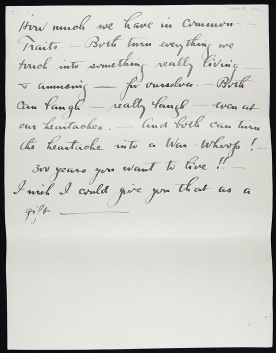 "Letters from Alfred Stieglitz to Georgia O'Keeffe, November 8-10, 1916:""How much we have in common. — Traits. — Both turn everything we touch into something really living — & amusing — for ourselves. — Both can laugh — really laugh — even at our heartaches… 300 years you want to live!! — I wish I could give you that as a gift —"""