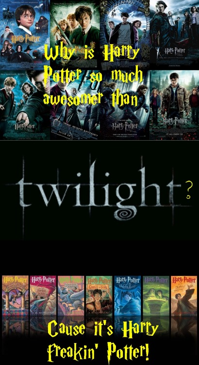 Why is Harry Potter so much awesomer than twilight? Cause it's Harry freakin' Potter!