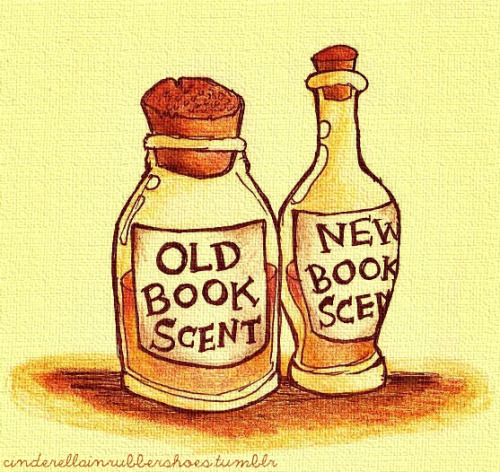 cinderellainrubbershoes:  BOOK SCENTS. If I could bottle all the scents of books—the new smell and the I-kept-this-book-for-years smell—I would. Book-smelling is one of my quirks, and I consider the scent as my own version of marijuana. ;)