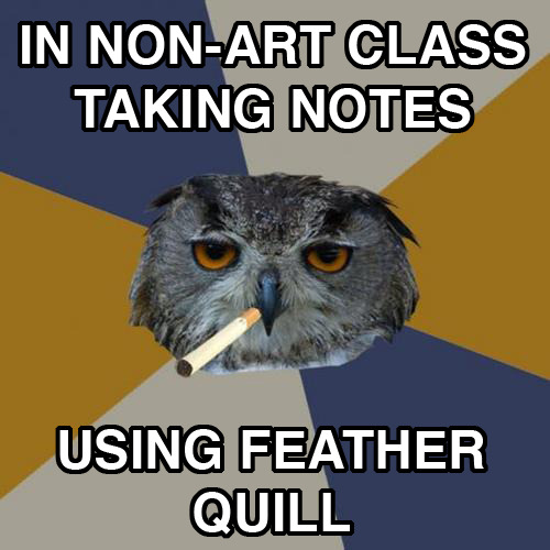 fyeahartstudentowl:  yeah I went there.  replace feather quill with colored pencils and yep that's me