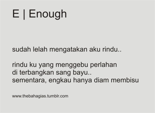 thebahagias:  E for Enough. Rindu tanpa tuan