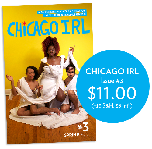 Guess what just got sent out for a proof? Hint: CHICAGO IRL #3! You can now pre-order a copy online if you wish. It will ship out ~March 9th. Otherwise, the issue will be available for sale on Saturday, March 10th at the Chicago Zine Fest and in local stores in Chicago the week after that.