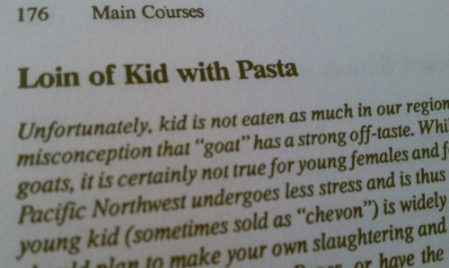 "Just found this in the cookbook I bought today.  ""Kid"" is apparently goat but novice cook me didn't know that and for a second I thought I'd accidentally picked up a book for cannibals.  Thankfully this is legit, although I am still weirded out by the first instruction which says to, ""Beat kid loin to flatten slightly."""