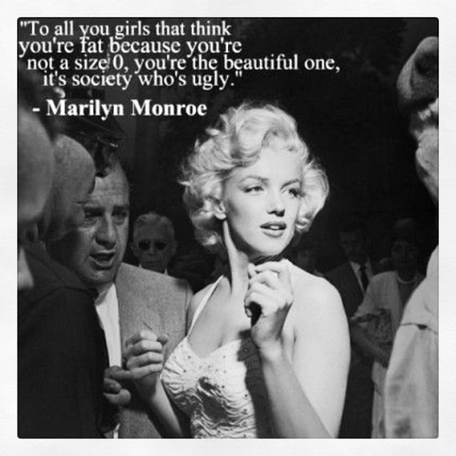 #marilyn#monroe#marilynmonroe#quote#girls#fat#size0#beautiful#society#ugly#blackandwhite#bw#inkwell#ig#igdaily#iphone4#iphonesia#iphoneonly#iphoneography#screenshot (Taken with instagram)