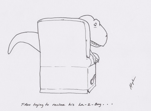 trextrying:  T-Rex Trying to Recline his La-Z-Boy… #TRexTrying