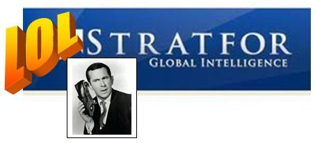 "… Wikileaks dumps Stratfor emails Wikileaks has exposed this so-called ""global intelligence"" think tank operation to be nothing more than an overpriced teabag-gossip clearinghouse. Josh Marshall comments on the email dump – Lordy Lordy Lordy:  Wikileaks tonight released a massive trove of emails from 'Stratfor' and TPM Reader KB has been looking through them …   Truly comical. The jokers at Startfor (people actually pay good money for their ""intelligence"") have had a bunch of internal emails published by WikiLeaks. Take a look at 2008. So much anti-Dem rumor mongering. It reads like Newsmax. So many references to ""my source"" ""my guy""."" See this one for example. Or this.   What these emails will do mostly is expose Startfor for the bogus overpriced operation is actually is.  What's this about? In part,  WikiLeaks releases massive hoard of emails from security firm Stratfor According to a release posted on Sunday evening, ""Today WikiLeaks began publishing The Global Intelligence Files – more than five million emails from the Texas-headquartered 'global intelligence' company Stratfor. The emails date from between July 2004 and late December 2011. They reveal the inner workings of a company that fronts as an intelligence publisher, but provides confidential intelligence services to large corporations, such as Bhopal's Dow Chemical Co., Lockheed Martin, Northrop Grumman, Raytheon and government agencies, including the US Department of Homeland Security, the US Marines and the US Defense Intelligence Agency. The emails show Stratfor's web of informers, pay-off structure, payment-laundering techniques and psychological methods."" Perhaps the most shocking revelation in the release is that ""Stratfor's use of insiders for intelligence soon turned into a money-making scheme of questionable legality. The emails show that in 2009 then-Goldman Sachs Managing Director Shea Morenz and Stratfor CEO George Friedman hatched an idea to 'utilise the intelligence' it was pulling in from its insider network to start up a captive strategic investment fund."" […] It also charges, ""Stratfor claims that it operates 'without ideology, agenda or national bias', yet the emails reveal private intelligence staff who align themselves closely with US government policies and channel tips to the Mossad – including through an information mule in the Israeli newspaper Haaretz, Yossi Melman, who conspired with Guardian journalist David Leigh to secretly, and in violation of WikiLeaks' contract with the Guardian, move WikiLeaks US diplomatic cables to Israel."" WikiLeaks will be partnering with more than 25 activists and media organizations to process the massive horde of emails. In the United States, these include McClatchy and Rolling Stone. An official press conference is to be held in London on Monday. Continue…  Here's the sort of FoxNews-RWNJ-Newsmaxian-High-Teabaggery that every American taxpayer has been funding:   Here's Burton after the 2008 election (via): 1) The black Dems were caught stuffing the ballot boxes in Philly and Ohio as reported the night of the election and Sen. McCain chose not to fight. The matter is not dead inside the party. It now becomes a matter of sequence now as to how and when to ""out"". 2) It appears the Dems ""made a donation"" to Rev. Jesse (no, they would never do that!) to keep his yap shut after his diatribe about the Jews and Israel. A little bird told me it was a ""nice six-figure donation"". This also becomes a matter of how and when to out. 3) The hunt is on for the sleezy Russian money into O-mans coffers. A smoking gun has already been found. Will get more on this when the time is right. My source was too giddy to continue. Can you say Clinton and ChiCom funny money? This also becomes a matter of how and when to out.  Does that sounds like ""intelligence"" that's ""without ideology, agenda or national bias"" to you? For that matter, does that even sound like intelligence to you? And why hasn't this guy Burton ""determined how and when to out"" this valuable anddouble-plus sekrit intel YET after four fucking years!"