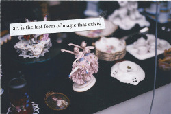 Art is the last form of magic that exists.