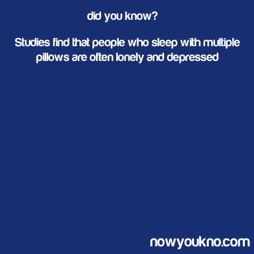 nowyoukno:  Studies show that people who sleep with multiple pillows are often lonely and depressed.  haha I have 3!