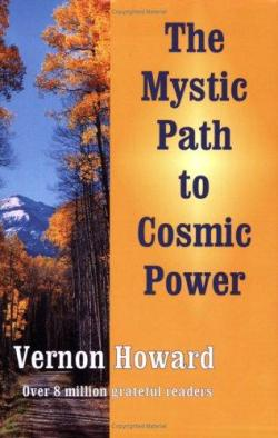 "The #Mystic Path to #Cosmic Power"" has sold over one million copies. It  presents the great #spiritual and psychological truths in a simple  manner, making them practical for daily use. You will read inspiring  historical stories of those who dared all for Truth — and found wisdom  and peace at last. ""The Mystic Path to Cosmic Power"" is Vernon Howard's  most popular book. This beautiful new 2005 edition belongs in the  library of every serious spiritual student. Get it Here Clic Pic"