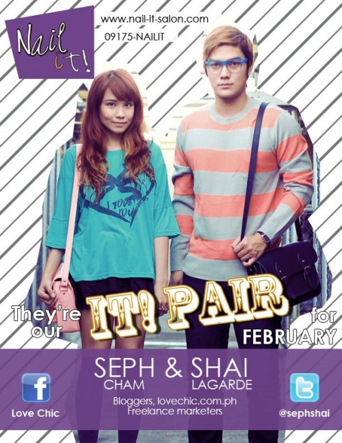 "Figure Styling: Seph and Shai for Nail It! Seph and Shai give justice to ""for better or  for worse"" but really, they're lucky that everything that comes their  way are for the better. They receive so much love from their fans and  sponsors; clearly, it's hard not to fall for them. Don't hesitate to ask  them for relationship, health, fashion and beauty advice this love  month. :)  In a few days, the pair behind Love Chic will be turning over their thrones to a young celebrity who in spite of coming from showbiz royalty, is making a name on her own.  (c) Fashion Firewoman P.S. I wasn't able to publish this earlier this month!"