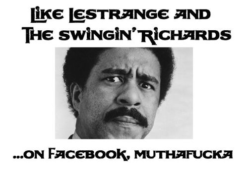You're not gonna disobey Richard Pryor now, are you? Click his beautiful face. Like my band's page. DO IT.