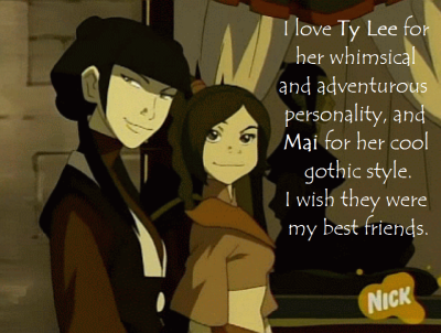 "avatar-confessions:  ""I love Ty Lee for her whimsical and adventurous personality, and Mai for her cool gothic style. I wish they were my best friends."""