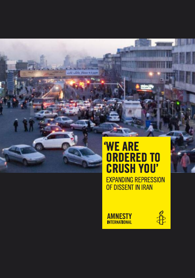 'We are ordered to crush you'Expanding Repression of Dissent in IranAmnesty International [PDF]