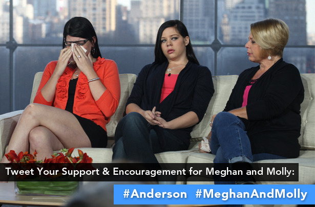 anderson:  Today's Show: 'Help My Drug-Addicted Daughters'Anderson responds to a desperate plea for help from a mom who is scared for her two daughters' lives — both girls are addicted to oxycodone. For Meghan and Molly, making a change this takes tremendous support. All day today, go to Twitter and tweet your support and encouragement to Meghan and Molly. Use hashtag #Anderson, #MeghanAndMolly.