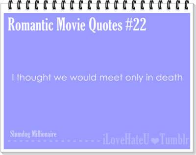Romantic Movie Quotes #22: I thought we would meet only in death- Slumdog Millionaire