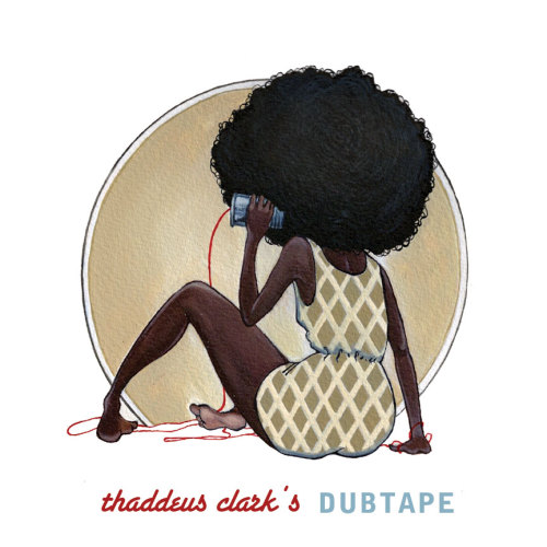 Thaddeus Clark's Dubtape Available To You For Free