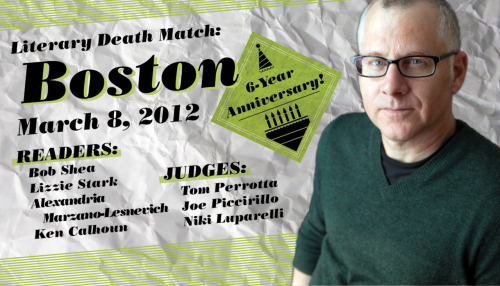 Literary Death Match Boston is just about a week away! I've only been once, but will go any chance I get. These events are a blast and you get to hear some great reading. Special plus this time: Tom Perrotta (author of Election) is judging - you better believe I am getting my copy of Election signed. I highly suggest anyone in the Boston area comes to hang out, and anyone outside the Boston area check the LDM site for when they will be in your neck of the woods.