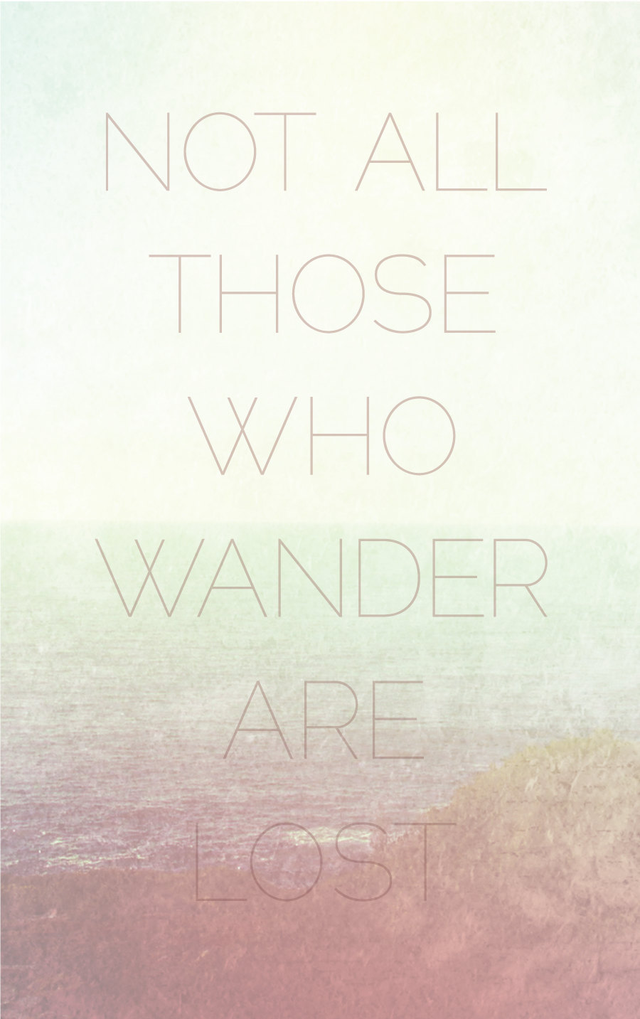 Not All Those Who Wander Are Lost Quote Poster by GraphicAnthology