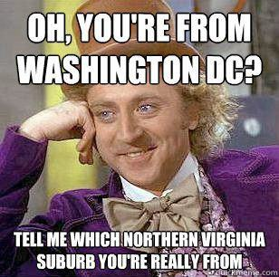 I am guilty of doing this. I don't want to be associated with all of Virginia, and its easier to say DC then explain that Northern Virginia is quite a bit different from the rest of Virginia