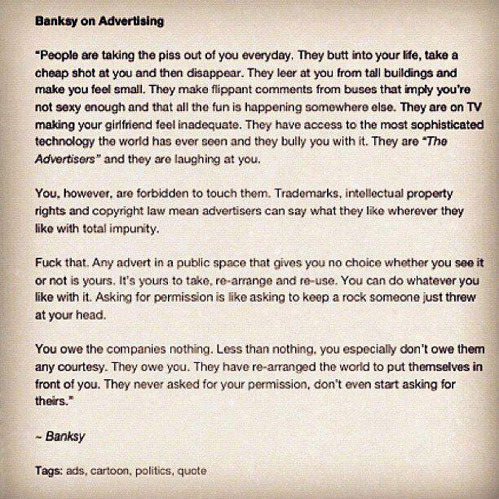 Banksy on advertising. Classic. wilwheaton:  seattlexwashington:  What he said.  Co-signed.