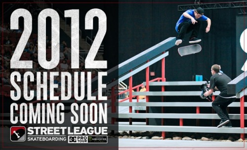 The Street League Skateboarding 2012 schedule is being announced soon! Keep a look out to see if SLs will be coming to your town.