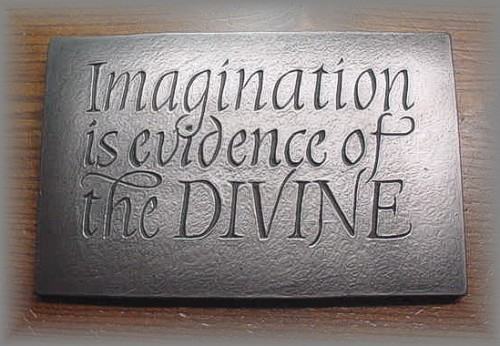 Imagination is the evidence of the divine