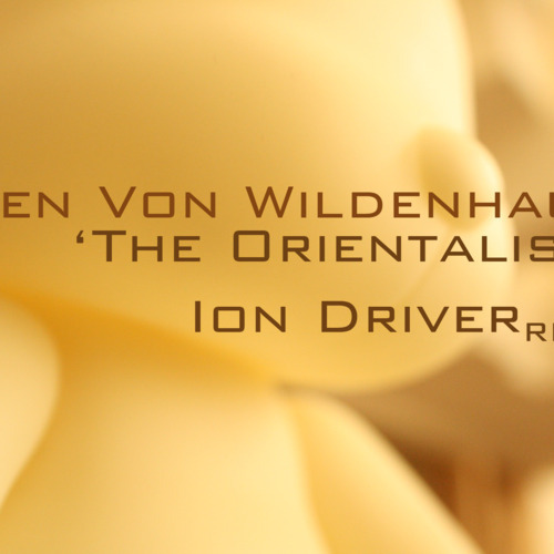 Ben von Wildenhaus (Ion Driver remix) - The Orientalist