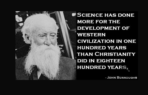 "ih8religion:  ""Science has done more for the development of western civilization in one hundred years than Christianity did in eighteen hundred years."" - John Burroughs"
