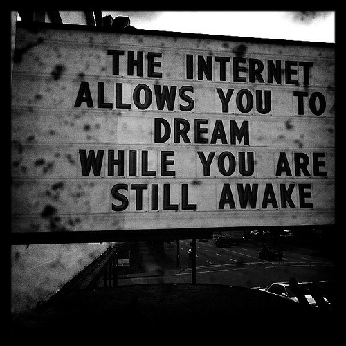 wreckandsalvage:  The Internet Allows You To Dream While You Are Still Awake (by kk+)