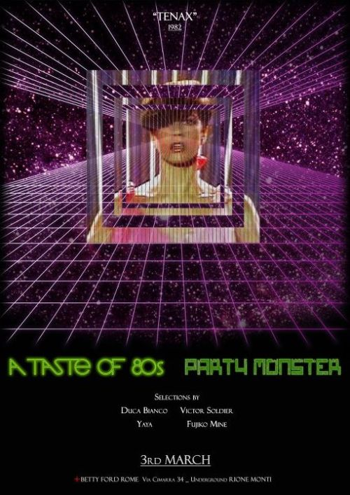 "Saturday 3rd of March""Tenax""A Taste of 80s + Party Monster @ Betty Ford - Via Cimarra 34 (Monti) - Rome, Italy_80's disco_80's wave_80's italodisco_80's trash_and much more_Selections by DUCA BIANCO from Åsgård, Norway; VICTORSOLDIER from Amsterdam, Holland and FUJIKO MINE from Tokyo, Japan"