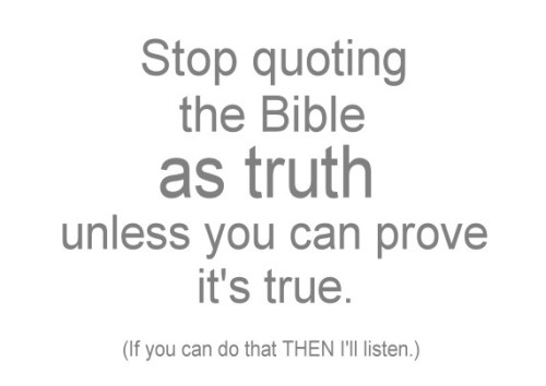 religiousragings:  Stop quoting the Bible as truth…
