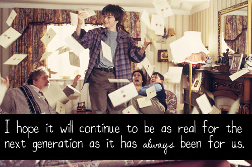 harrypotterconfessions:  I hope it will be as real for the next generations, as it has always been for us. I can't imagine growing up witout Harry. graphic submitted.