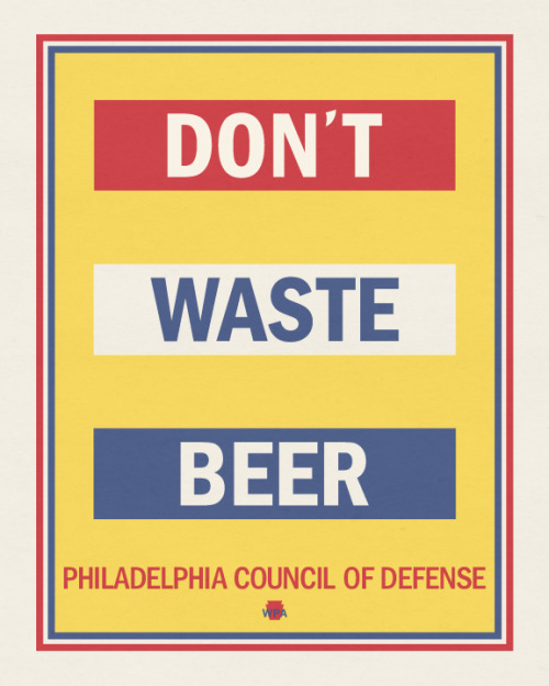 Don't Waste BeerPoster In the early 1940's, Raymond Wilcox created a silkscreen poster for the Philadelphia Council of Defense and the City of Philadelphia Water Bureau to promote conservation of water for the war effort.  I figured it was a great opportunity to put my twist on it. Beer > Water in my book. Cheers.