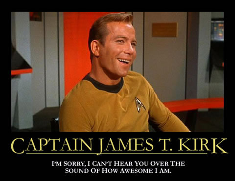 You gotta admit James T. Kirk from STTOS was kinda a cocky bad ass!