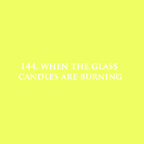 144. When the glass candles are burning.