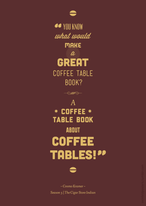 seinfeldposters:  You see the beauty of my book is, if you don't have a coffee table, it turns into a coffee table.