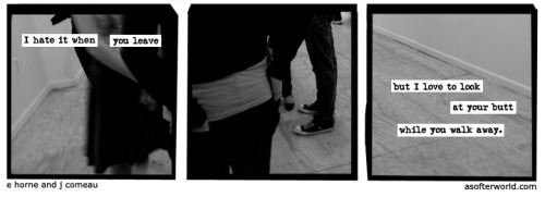 "softerworld:  A Softer World: 780 (it gives me sexual arousal.)  ""i hate to see her go, but i love to watch her leave"" -Lil Wayne <3"