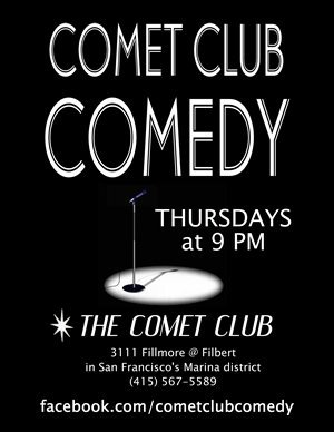 3/1. Comedy Showcase @ Comet Club. 3111 Fillmore St. SF. 9PM. Featuring Joe Tobin, Alison Stevenson, Mike Spiegelman, Sergio Barajas, Ben DelCastillo, Tyler Hinz and Gabe Morales. Hosted by Ben Feldman.