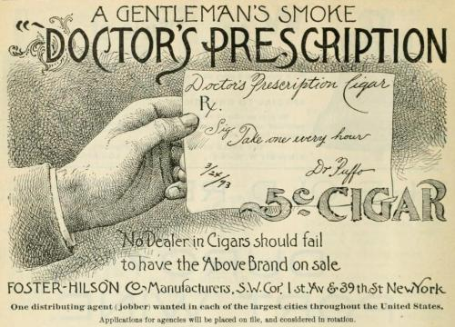 "cabbagingcove:  A Gentleman's Smoke:""Doctor's Prescription"" ""Take one every hour-Dr. Puffo"" [Pharmaceutical Age. 1893.]"