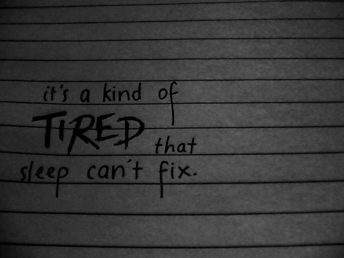 youreprettyskinny:  So tired, all the time.