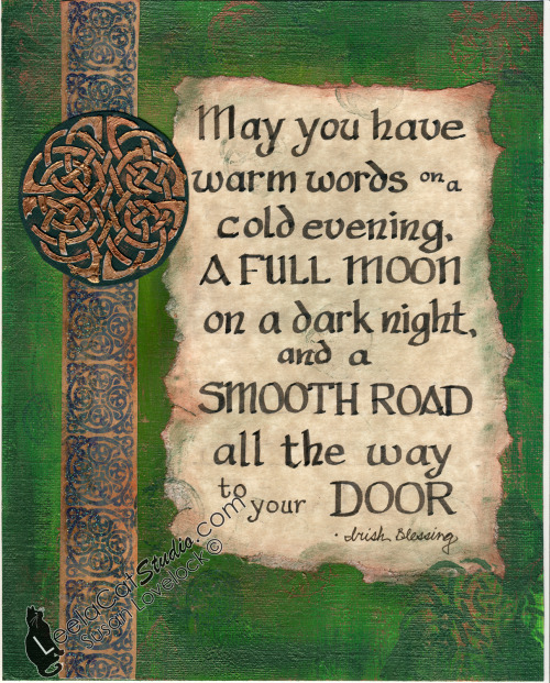 "leelacatstudio:   ""Irish Blessing"" - 2012 ""And now for something completely different…""  I used to do calligraphy ages ago, but I haven't in a while. This is for an Irish-themed show at the Social Art Gallery in Albany, NY"
