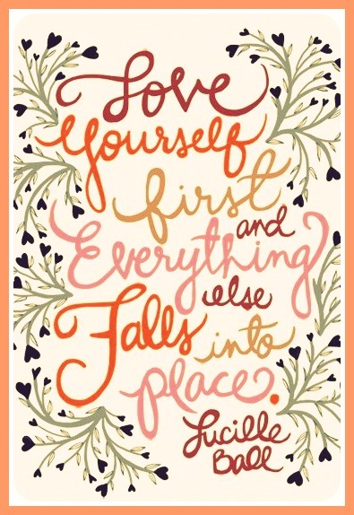 """Love yourself first & everything else falls into place."""