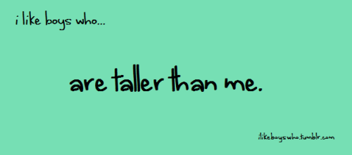 ilikeboyswho:  i like boys who are taller than me.  ;)