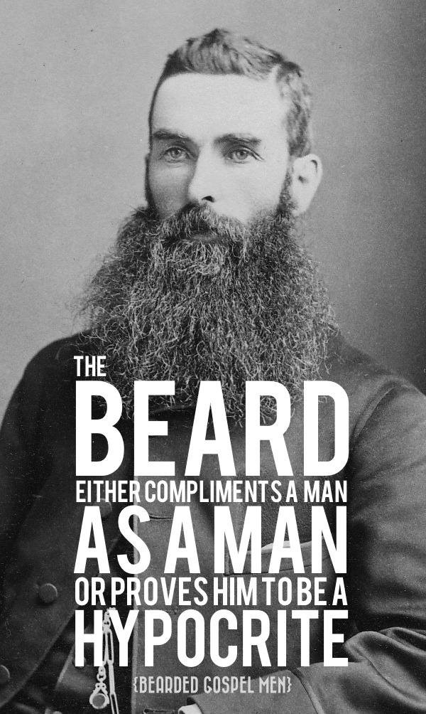 The beard either compliments a man as a man, or proves him to be a hypocrite.