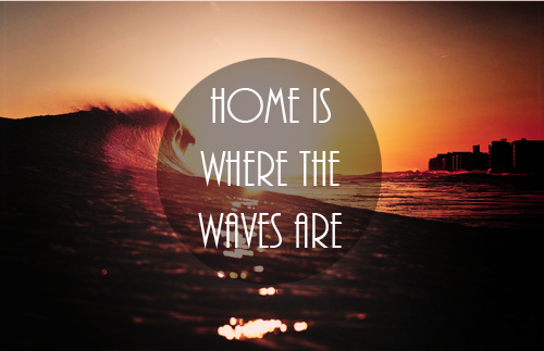 "surf-australia:  ""Home is where the waves are."""