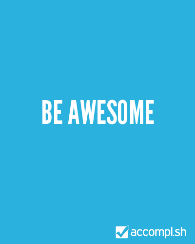 (via #11 be awesome in (~'s list) - Accompl.sh)
